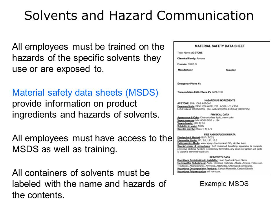 Solvents and Hazard Communication All employees must be trained on the hazards of the specific solvents they use or are exposed to. Material safety da