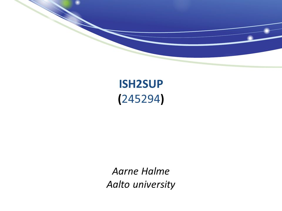 ISH2SUP (245294) Aarne Halme Aalto university