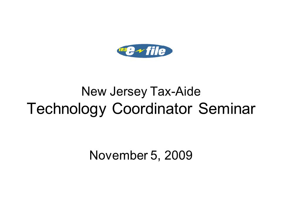 New Jersey Tax-Aide Technology Coordinator Seminar November 5, 2009