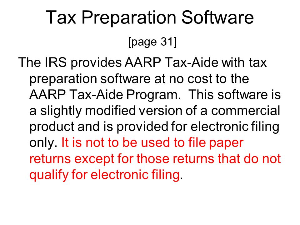 Tax Preparation Software [page 31] The IRS provides AARP Tax-Aide with tax preparation software at no cost to the AARP Tax-Aide Program.