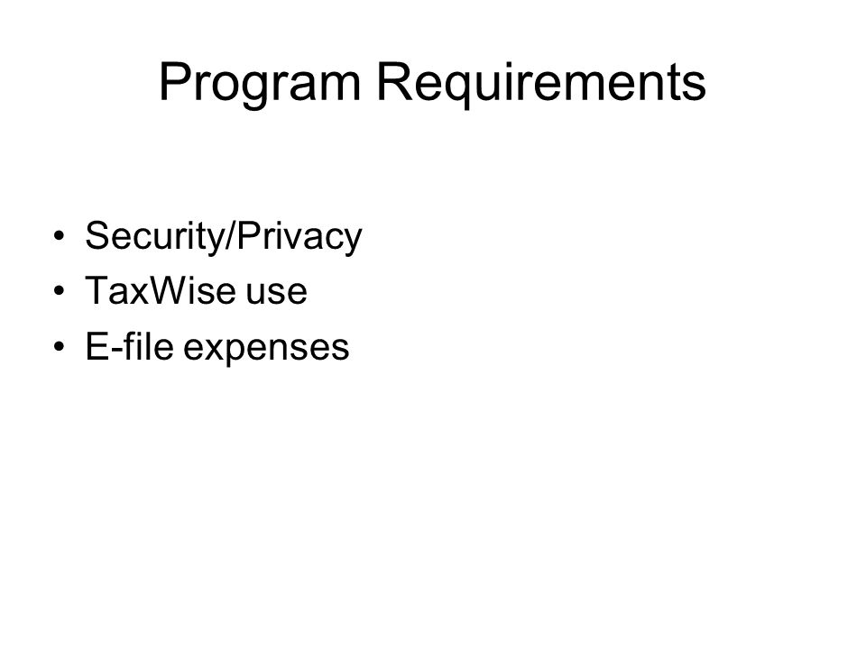 Program Requirements Security/Privacy TaxWise use E-file expenses