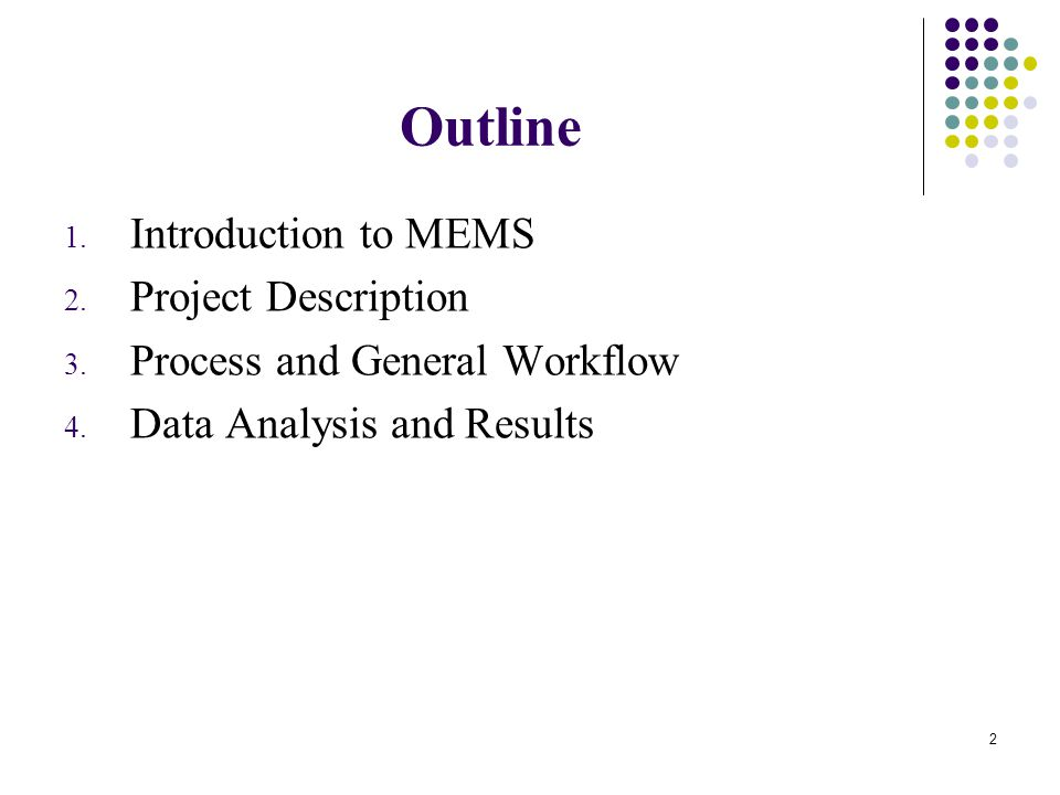 2 Outline 1. Introduction to MEMS 2. Project Description 3.