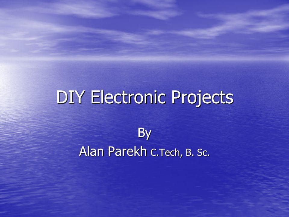 DIY Electronic Projects By Alan Parekh C.Tech, B. Sc.