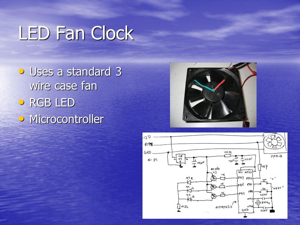 LED Fan Clock Uses a standard 3 wire case fan Uses a standard 3 wire case fan RGB LED RGB LED Microcontroller Microcontroller