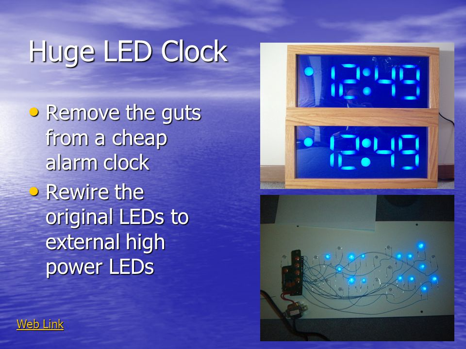 Huge LED Clock Remove the guts from a cheap alarm clock Remove the guts from a cheap alarm clock Rewire the original LEDs to external high power LEDs Rewire the original LEDs to external high power LEDs Web Link Web Link