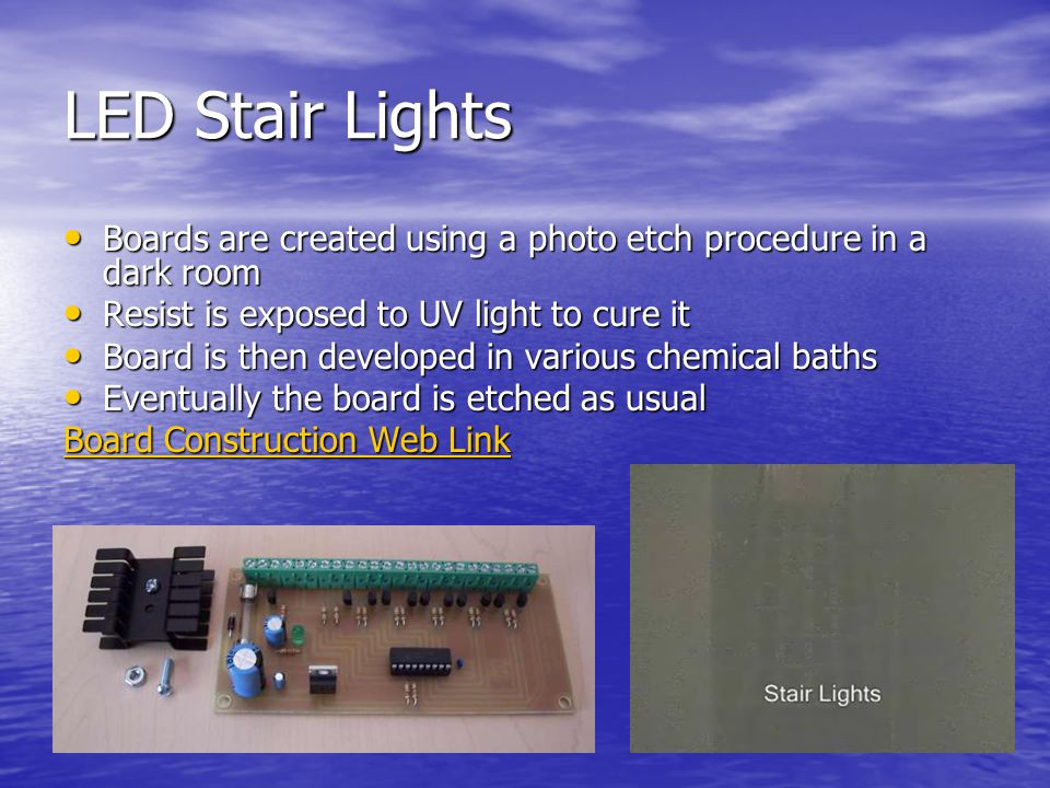 LED Stair Lights Boards are created using a photo etch procedure in a dark room Boards are created using a photo etch procedure in a dark room Resist