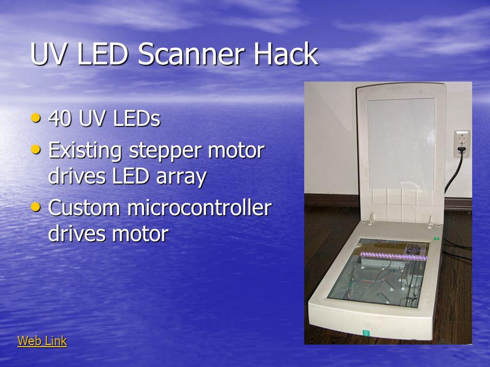 UV LED Scanner Hack 40 UV LEDs 40 UV LEDs Existing stepper motor drives LED array Existing stepper motor drives LED array Custom microcontroller drive