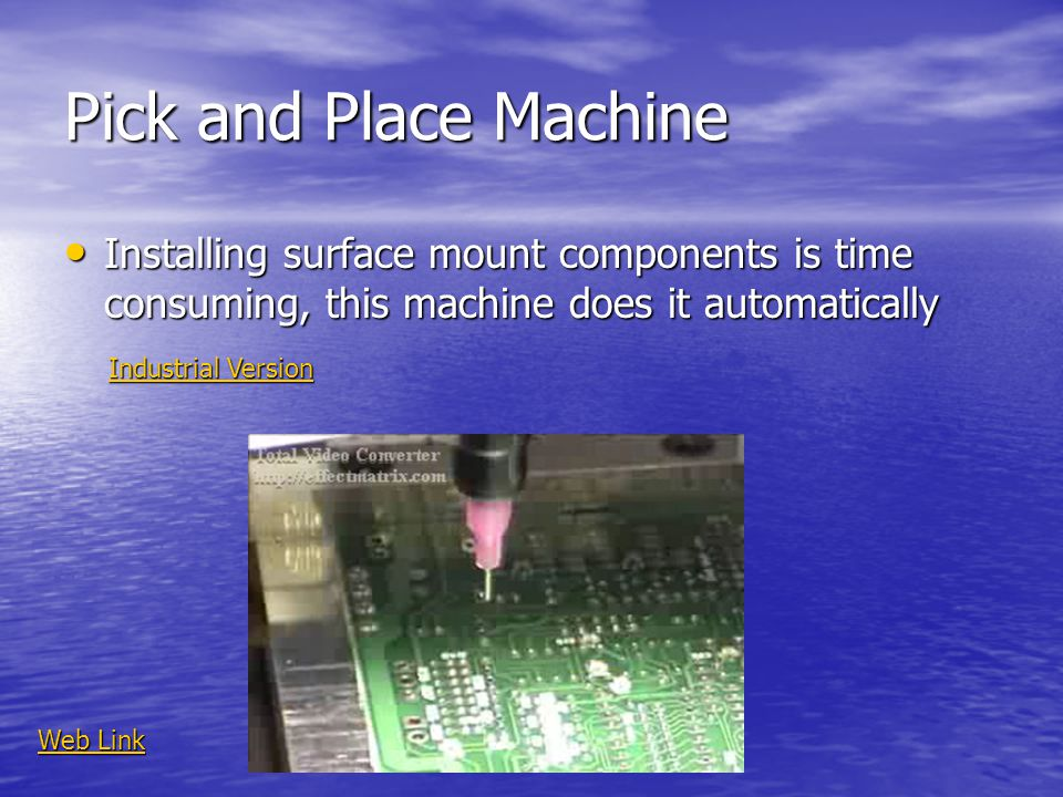 Pick and Place Machine Installing surface mount components is time consuming, this machine does it automatically Installing surface mount components i
