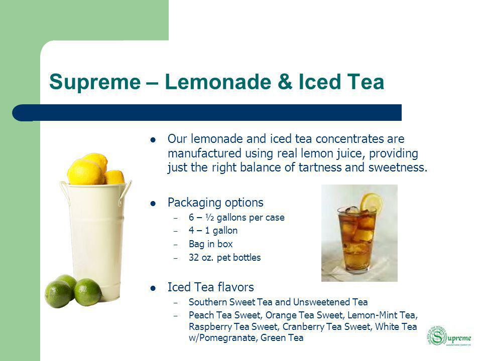 Supreme – Lemonade & Iced Tea Our lemonade and iced tea concentrates are manufactured using real lemon juice, providing just the right balance of tartness and sweetness.