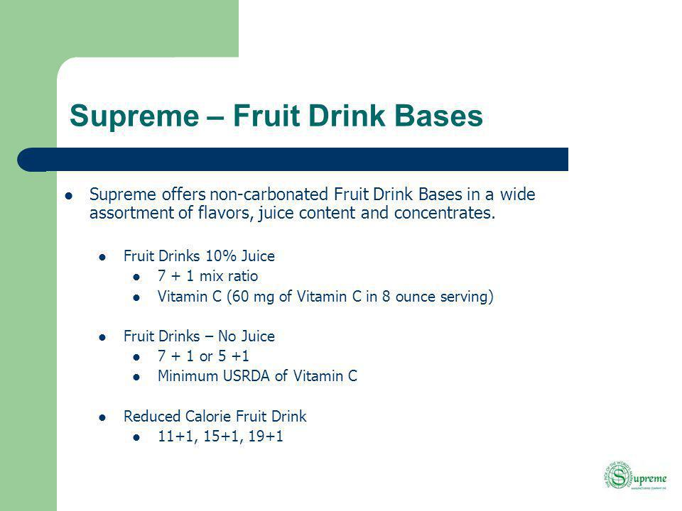 Supreme – Fruit Drink Bases Supreme offers non-carbonated Fruit Drink Bases in a wide assortment of flavors, juice content and concentrates.