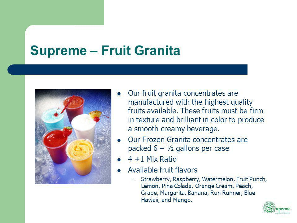 Supreme – Fruit Granita Our fruit granita concentrates are manufactured with the highest quality fruits available.