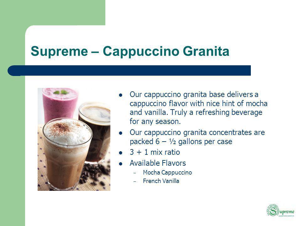 Supreme – Cappuccino Granita Our cappuccino granita base delivers a cappuccino flavor with nice hint of mocha and vanilla.