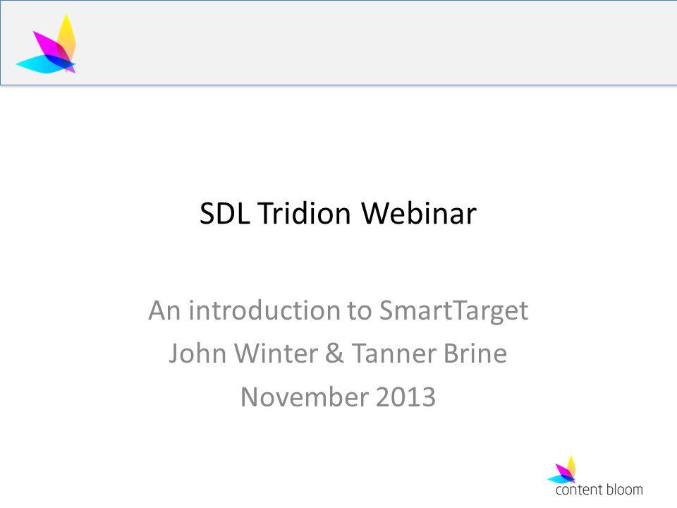 SDL Tridion Webinar An introduction to SmartTarget John Winter & Tanner Brine November 2013