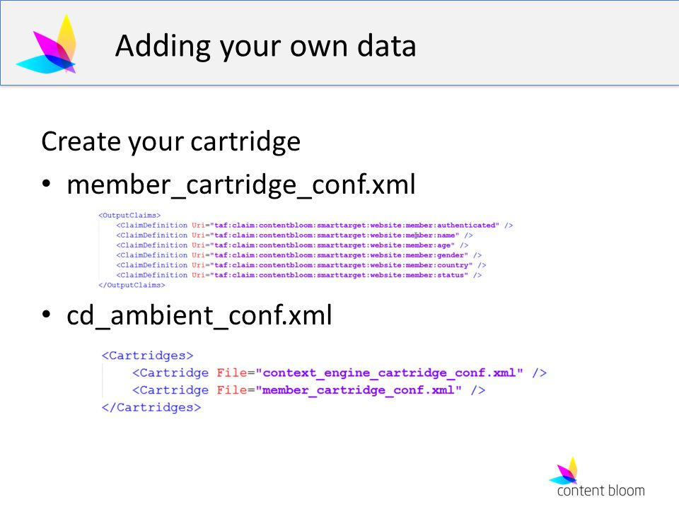 Adding your own data Create your cartridge member_cartridge_conf.xml cd_ambient_conf.xml