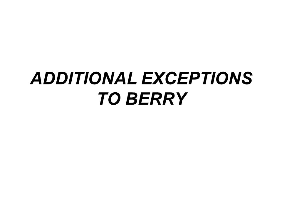 ADDITIONAL EXCEPTIONS TO BERRY