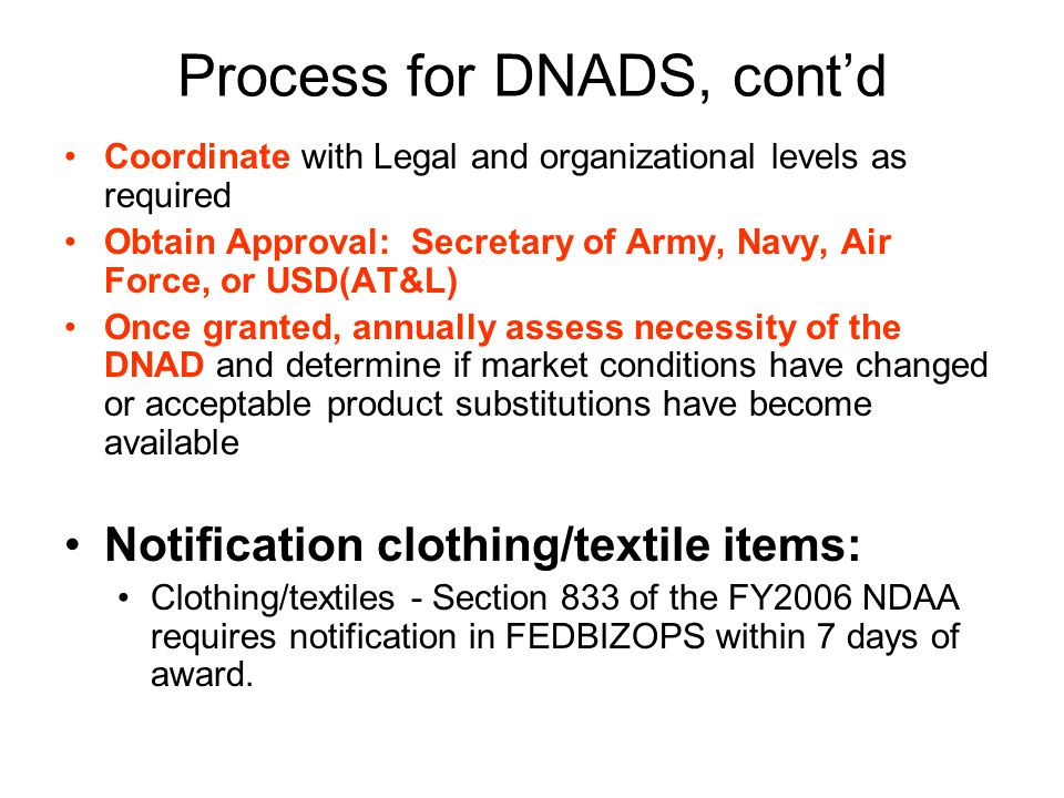 Process for DNADS, contd Coordinate with Legal and organizational levels as required Obtain Approval: Secretary of Army, Navy, Air Force, or USD(AT&L)
