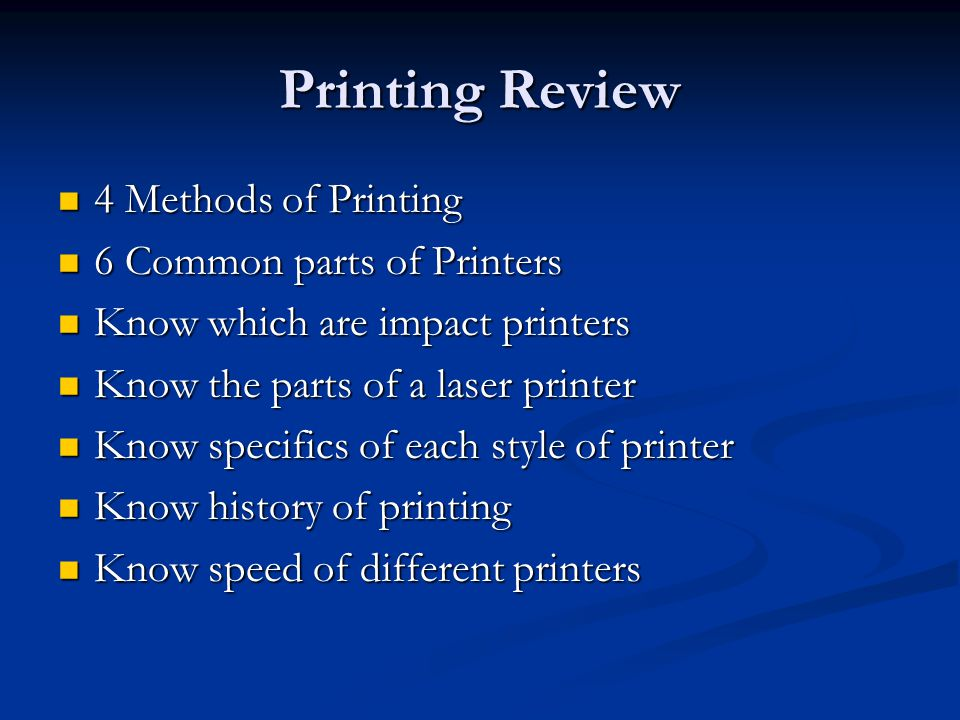 Printing Review 4 Methods of Printing 4 Methods of Printing 6 Common parts of Printers 6 Common parts of Printers Know which are impact printers Know