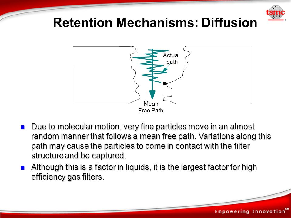 Retention Mechanisms: Diffusion Due to molecular motion, very fine particles move in an almost random manner that follows a mean free path. Variations
