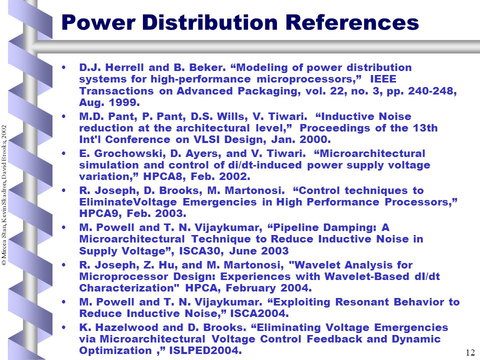 © Mircea Stan, Kevin Skadron, David Brooks, 2002 12 Power Distribution References D.J.