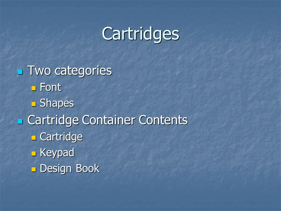 Cartridges Two categories Two categories Font Font Shapes Shapes Cartridge Container Contents Cartridge Container Contents Cartridge Cartridge Keypad Keypad Design Book Design Book