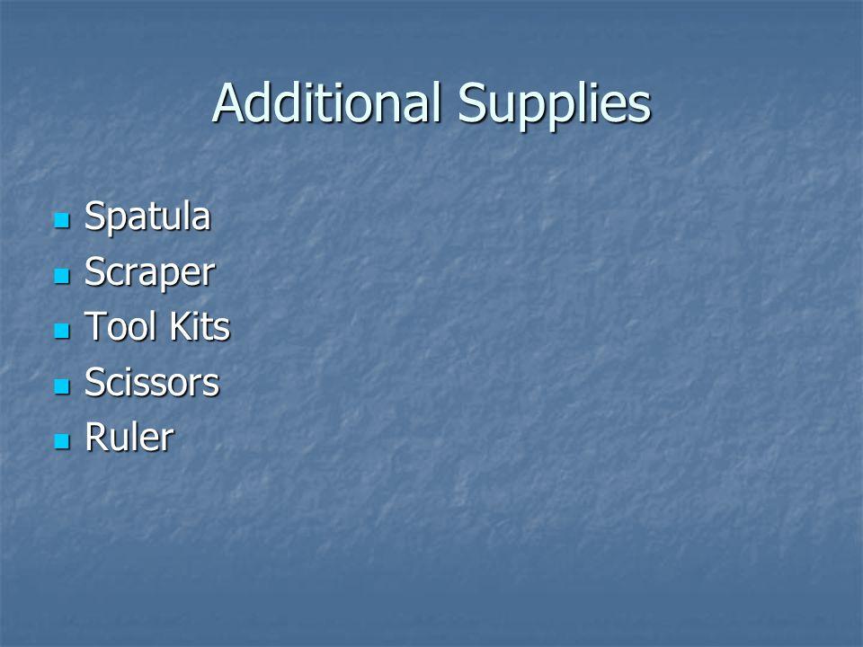 Additional Supplies Spatula Spatula Scraper Scraper Tool Kits Tool Kits Scissors Scissors Ruler Ruler