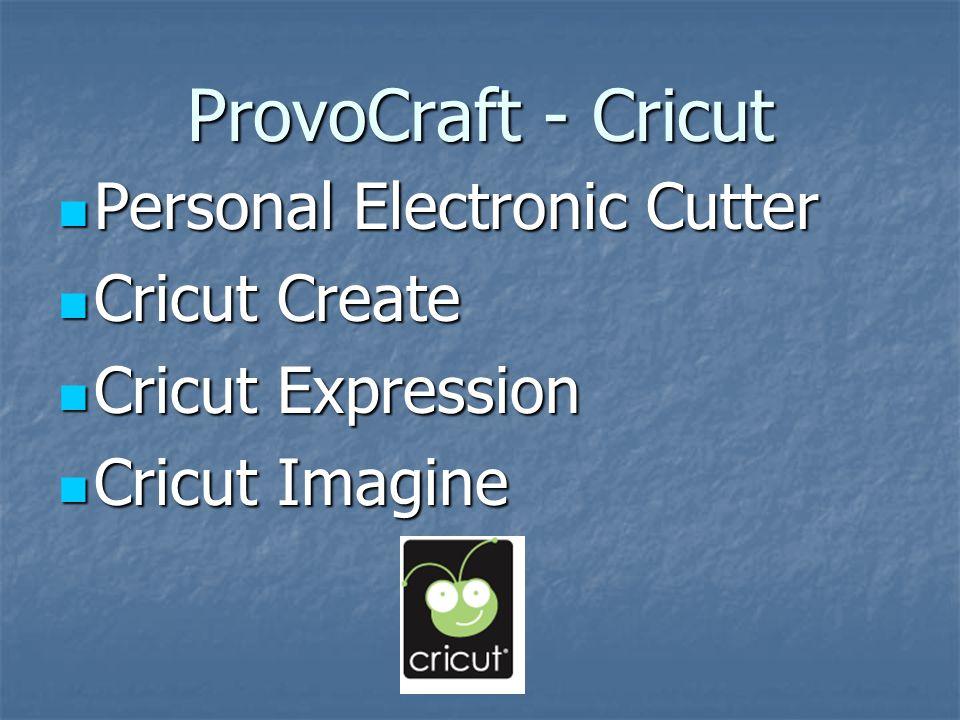 ProvoCraft - Cricut Personal Electronic Cutter Personal Electronic Cutter Cricut Create Cricut Create Cricut Expression Cricut Expression Cricut Imagine Cricut Imagine