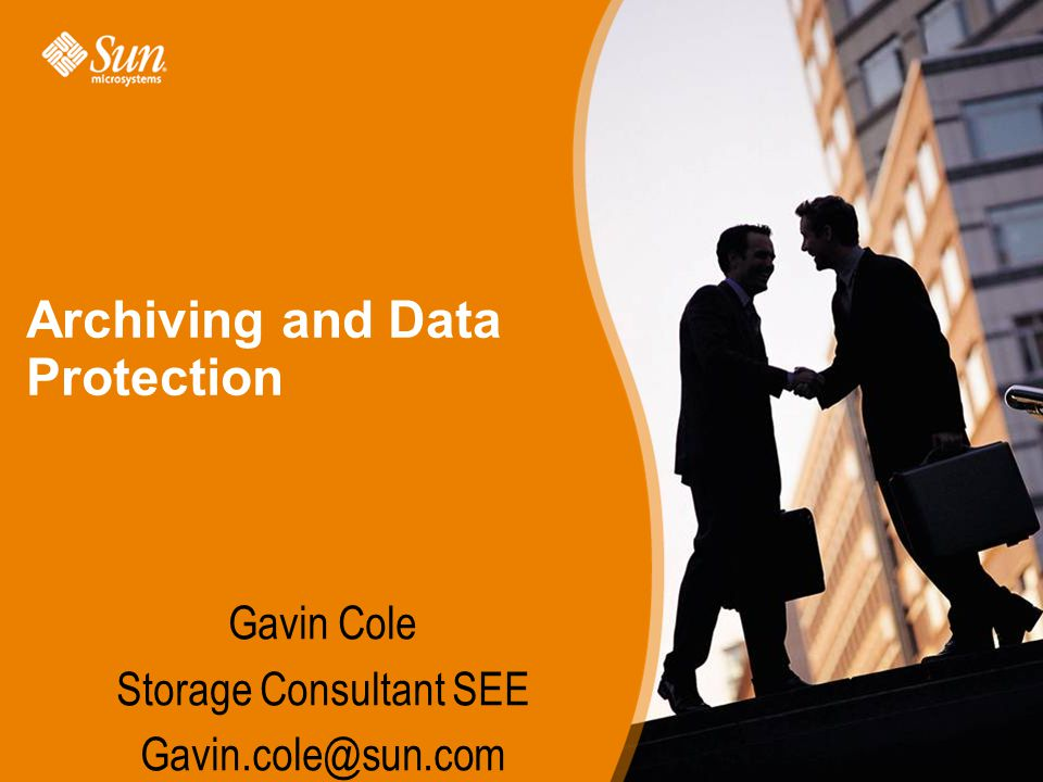 1 Archiving and Data Protection Gavin Cole Storage Consultant SEE Gavin.cole@sun.com