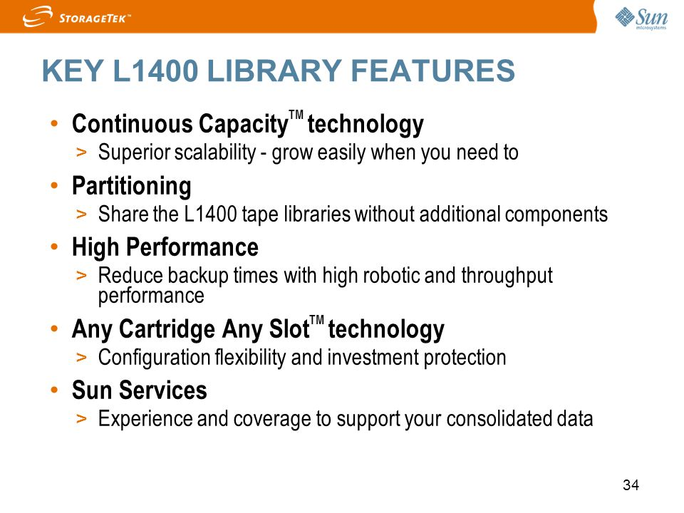 34 KEY L1400 LIBRARY FEATURES Continuous Capacity TM technology > Superior scalability - grow easily when you need to Partitioning > Share the L1400 t