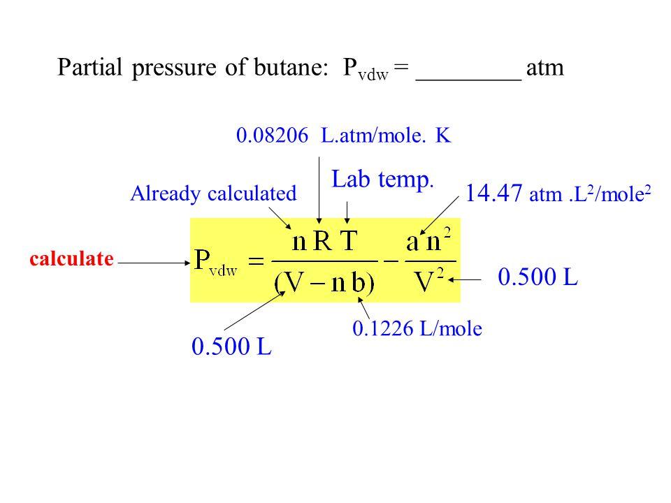 Partial pressure of butane: P vdw = ________ atm 0.08206 L.atm/mole.