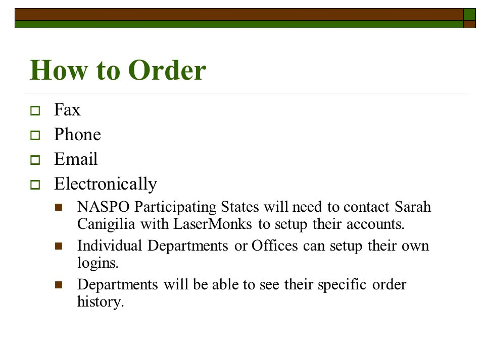 How to Order Fax Phone Email Electronically NASPO Participating States will need to contact Sarah Canigilia with LaserMonks to setup their accounts.