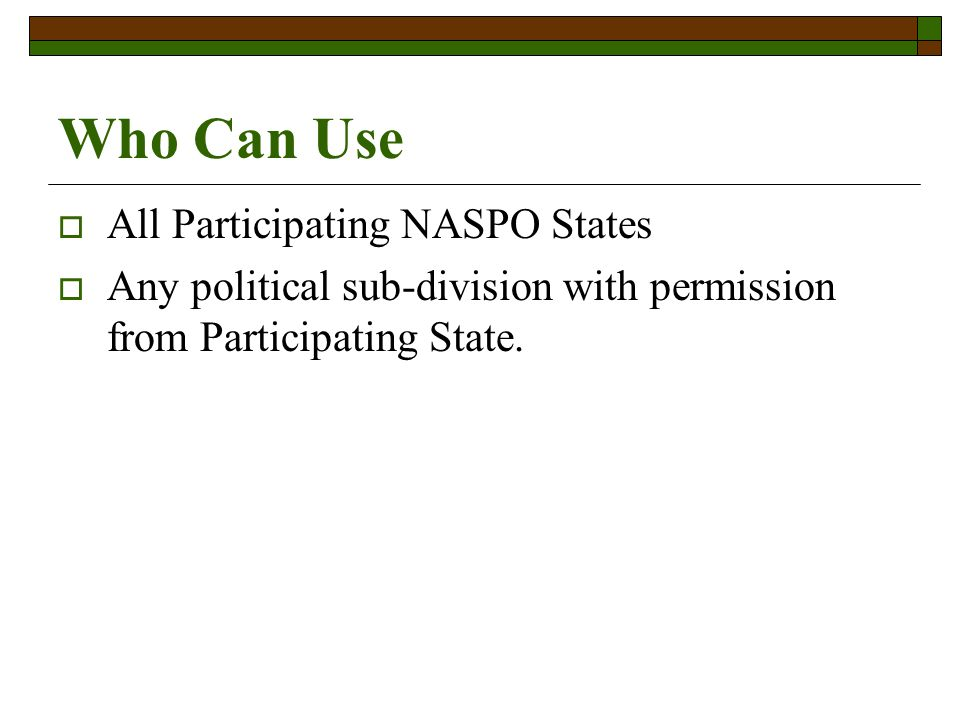 Who Can Use All Participating NASPO States Any political sub-division with permission from Participating State.