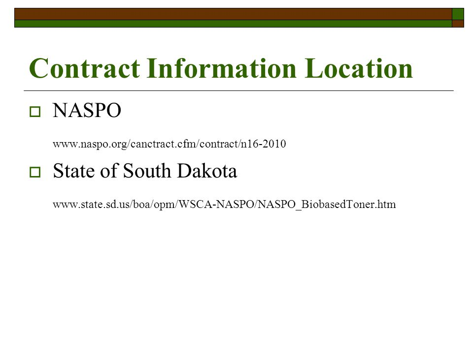 Contract Information Location NASPO www.naspo.org/canctract.cfm/contract/n16-2010 State of South Dakota www.state.sd.us/boa/opm/WSCA-NASPO/NASPO_BiobasedToner.htm