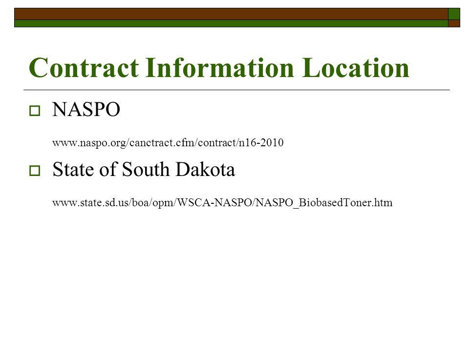 Contract Information Location NASPO www.naspo.org/canctract.cfm/contract/n16-2010 State of South Dakota www.state.sd.us/boa/opm/WSCA-NASPO/NASPO_BiobasedToner.htm