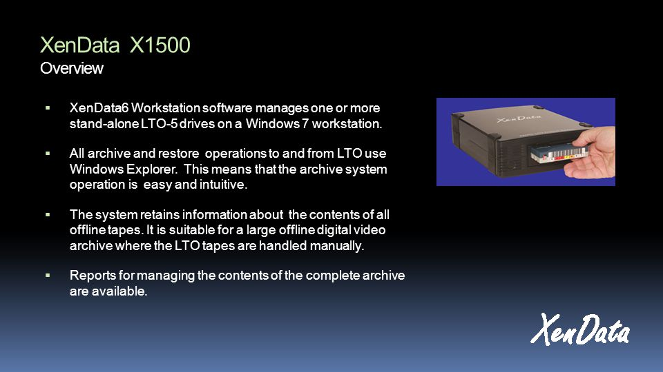 XenData X1500 Overview XenData6 Workstation software manages one or more stand-alone LTO-5 drives on a Windows 7 workstation.