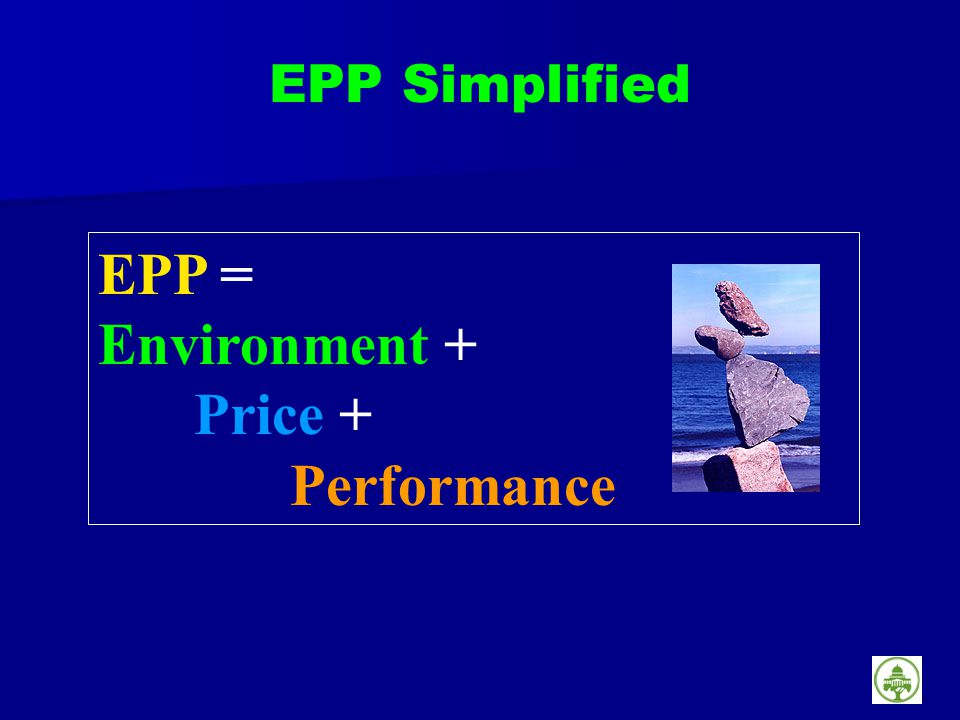 EPP Simplified EPP = Environment + Price + Performance