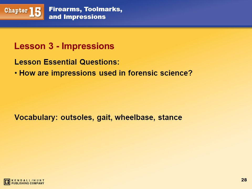 Firearms, Toolmarks, and Impressions 28 Lesson 3 - Impressions Lesson Essential Questions: How are impressions used in forensic science? Vocabulary: o