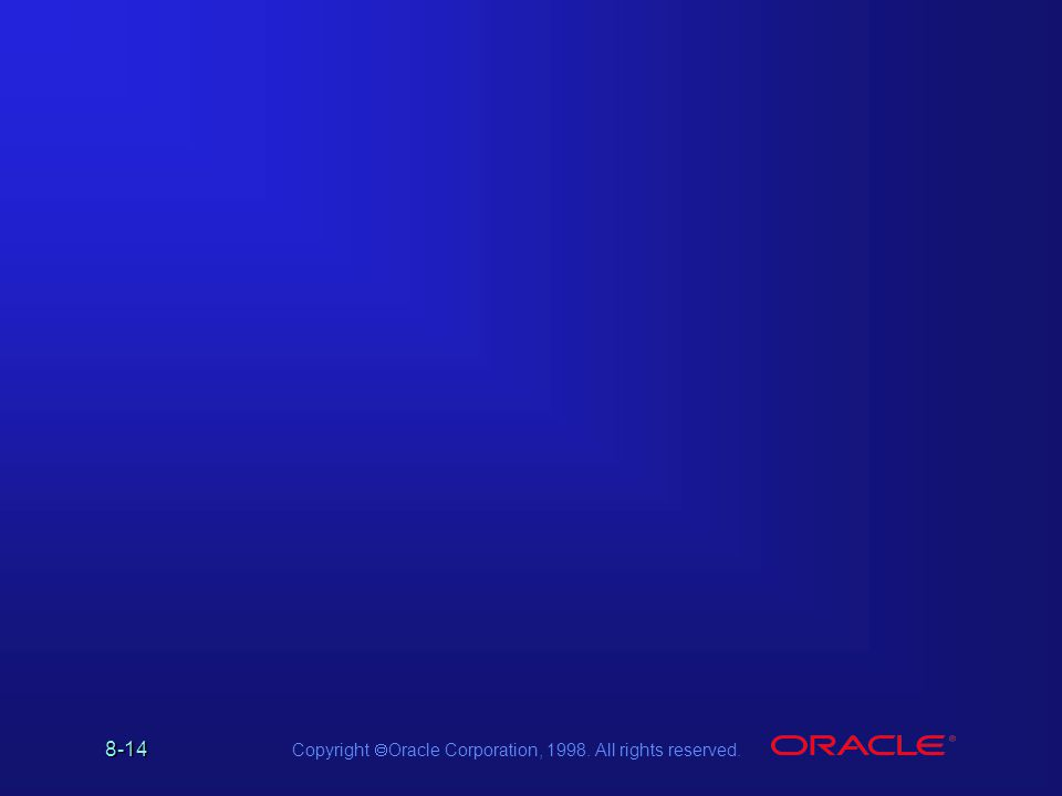 8-14 Copyright Oracle Corporation, 1998. All rights reserved.