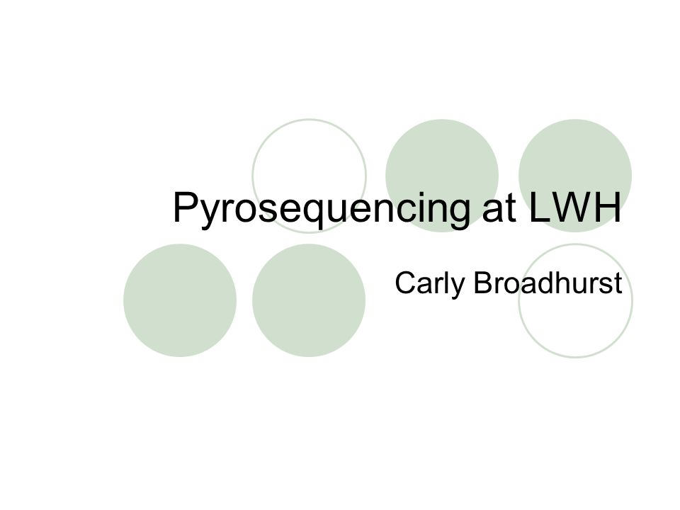 Pyrosequencing at LWH Carly Broadhurst