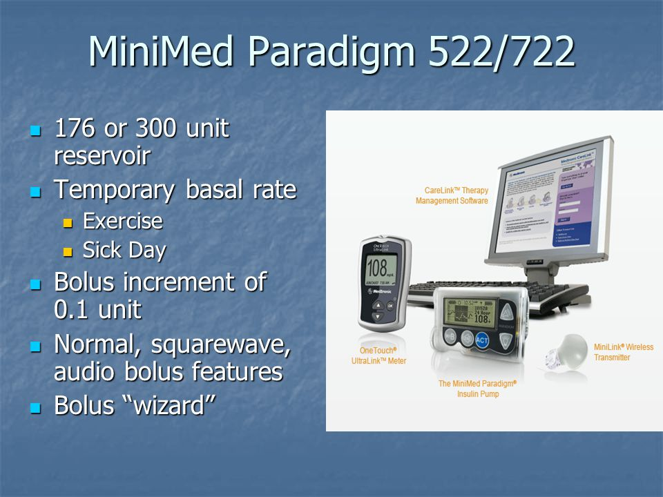 MiniMed Paradigm 522/722 176 or 300 unit reservoir 176 or 300 unit reservoir Temporary basal rate Temporary basal rate Exercise Exercise Sick Day Sick