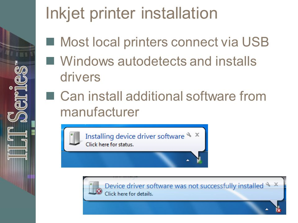Inkjet printer installation Most local printers connect via USB Windows autodetects and installs drivers Can install additional software from manufacturer