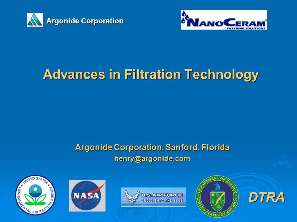 Advances in Filtration Technology Argonide Corporation, Sanford, Florida henry@argonide.com Argonide Corporation DTRA
