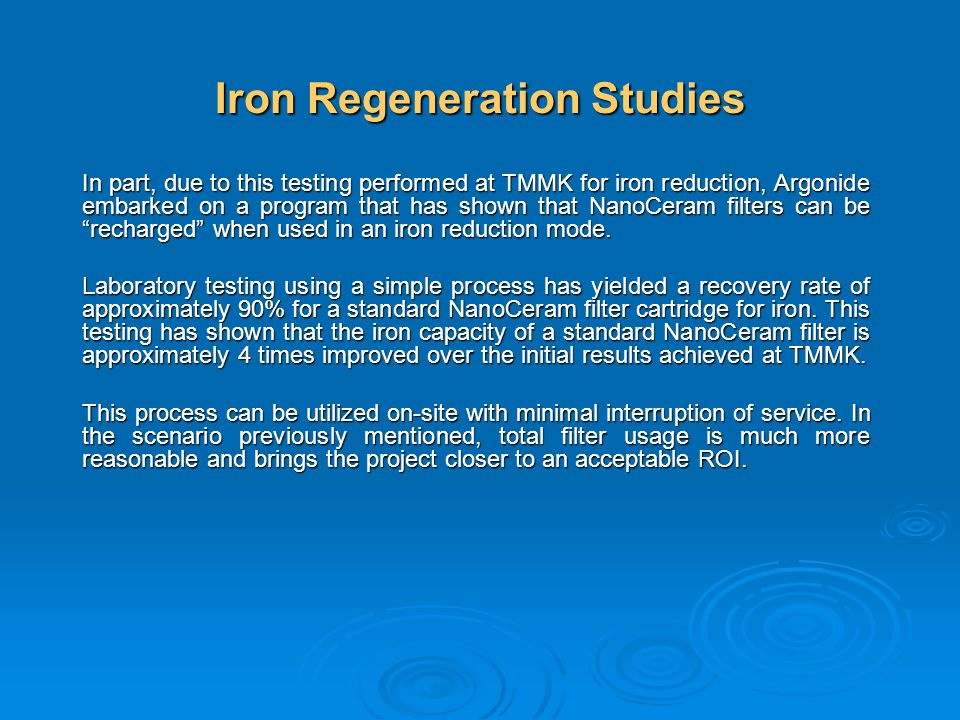 Iron Regeneration Studies In part, due to this testing performed at TMMK for iron reduction, Argonide embarked on a program that has shown that NanoCe
