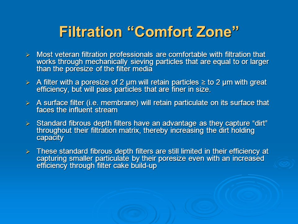 Filtration Comfort Zone Most veteran filtration professionals are comfortable with filtration that works through mechanically sieving particles that a