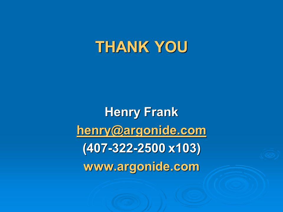 THANK YOU Henry Frank henry@argonide.com (407-322-2500 x103) www.argonide.com