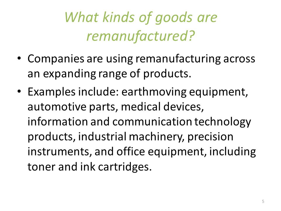 5 What kinds of goods are remanufactured.