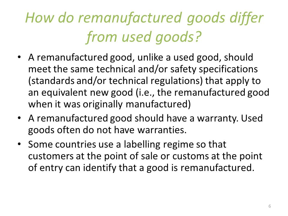 6 How do remanufactured goods differ from used goods.