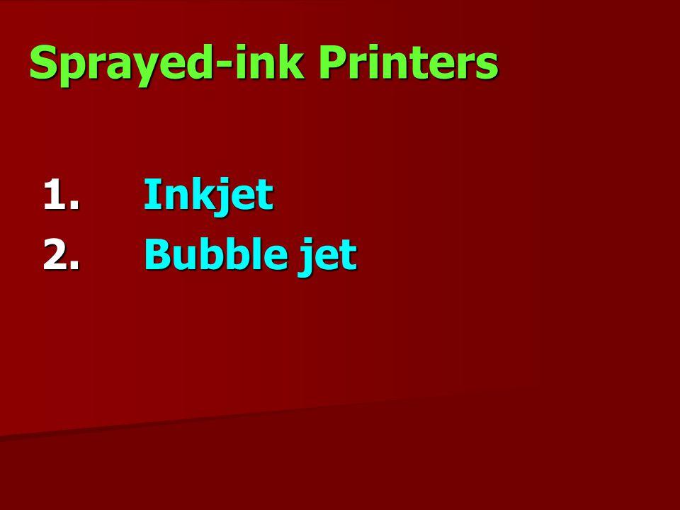 Sprayed-ink Printers 1. Inkjet 2. Bubble jet