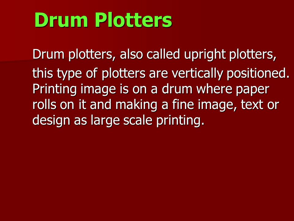 Drum Plotters Drum plotters, also called upright plotters, Drum plotters, also called upright plotters, this type of plotters are vertically positione