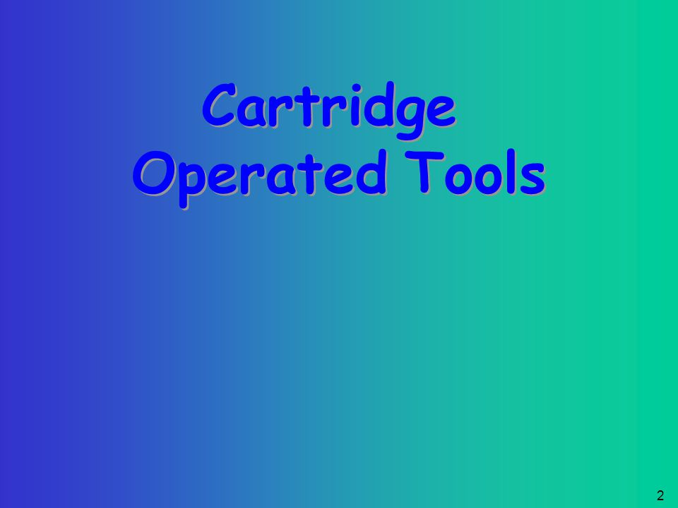 1 Shop & Tool Safety Training: Part VII Cartridge Operated Tools