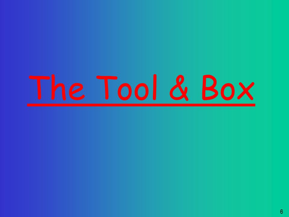 5 This lesson will include: 1)The Tool & the Tool box… 2)Applications / Base Materials...